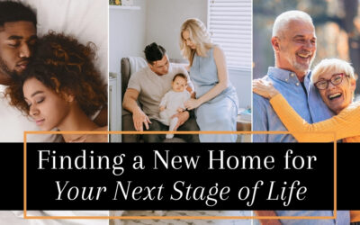 Life Stages in Real Estate: Finding Your Next Home